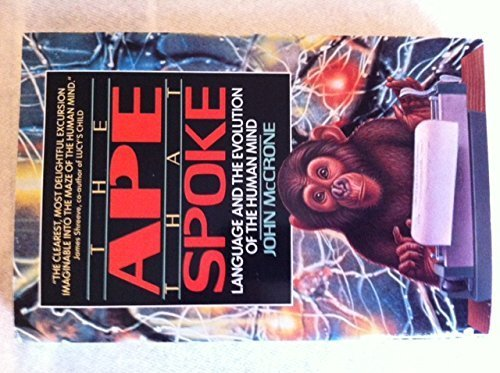 The Ape That Spoke: Language and the Evolution of the Human Mind: McCrone, John