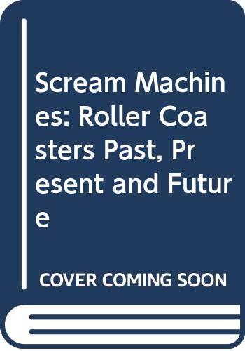 9780380714612: Scream Machines: Roller Coasters Past, Present and Future