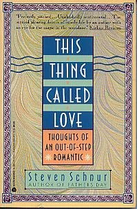 This Thing Called Love: Thoughts of an Out-Of-Step Romantic: Steven Schnur