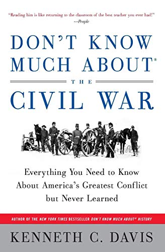 Don't Know Much About the Civil War: Everything You Need to Know About America's Greatest Conflict but Never Learned (Don't Know Much About Series) (0380719088) by Kenneth C Davis