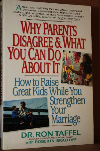 Why Parents Disagree & What You Can Do About It: How to Raise Great Kids While You Strengthen Your Marriage (0380720469) by Taffel, Ron; Israeloff, Roberta