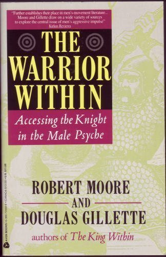 The Warrior Within: Accessing the Warrior in the Male Psyche (0380720698) by Robert L. Moore; Douglas Gillette