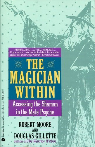 The Magician Within: Accessing the Shaman in the Male Psyche: Moore, Robert, Gillette, Douglas