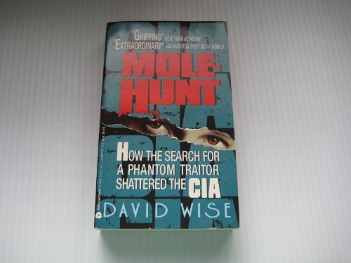 Mole-Hunt: How the Search for a Phantom Traitor Shattered the CIA: David Wise