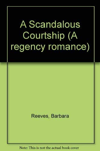 A Scandalous Courtship (A Regency Romance): Reeves, Barbara