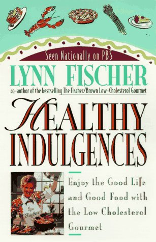 Healthy Indulgences: Enjoy the Good Life and Good Food With Low Cholesterol Gourmet: Fischer, Lynn