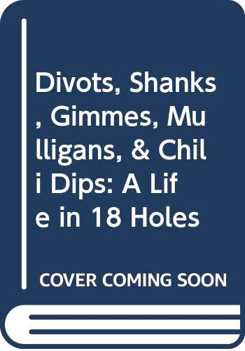 9780380723119: Divots, Shanks, Gimmes, Mulligans, & Chili Dips: A Life in 18 Holes