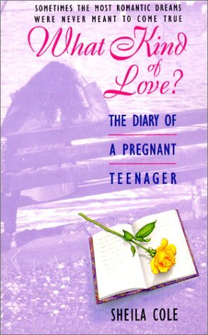 What Kind of Love? The Diary of a Pregnant Teenager: Cole, Sheila