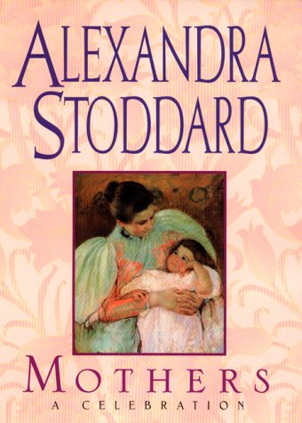 Mother's: A Celebration (038072619X) by Alexandra Stoddard