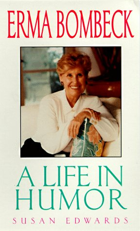 Erma Bombeck: A Life in Humor: Edwards, Susan; Adler, Bill