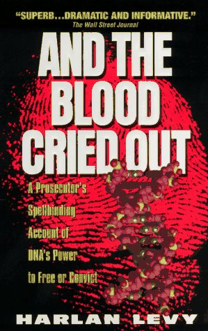 And the Blood Cried Out: A Prosecutor's Spellbinding Account of Dna's Power to Free or ...