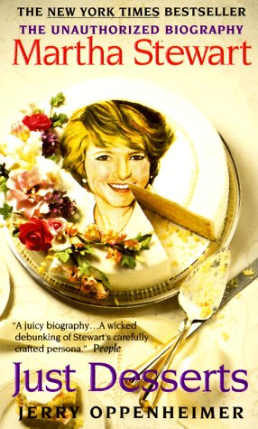 Just Desserts: Martha Stewart the Unauthorized Biography: Oppenheimer, Jerry