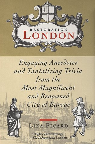 Restoration London: Engaging Anecdotes and Tantalizing Trivia from the Most Magnificent and Renowned City of Europe (038073236X) by Picard, Liza