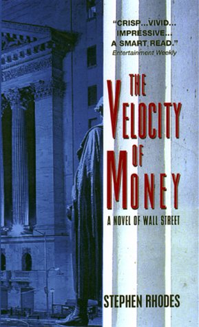 The Velocity of Money: A Novel of Wall Street: Rhodes, Stephen