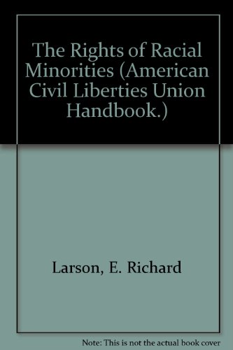 The Rights of Racial Minorities (American Civil Liberties Union Handbook.) (9780380750771) by E. Richard Larson; Laughlin McDonald