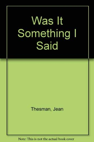 Was It Something I Said: Thesman, Jean