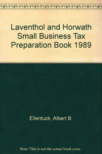 Laventhol and Horwath Small Business Tax Preparation Book 1989: Ellentuck, Albert B.
