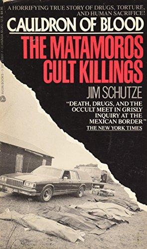 Cauldron of Blood: The Matamoros Cult Killings: Schutze, Jim