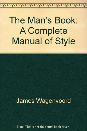 The Man's Book: A Complete Manual of Style: James Wagenvoord, Peyton Budinger