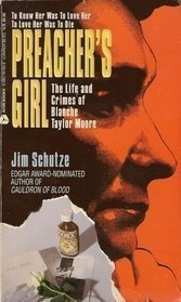 Preacher's Girl: The Life and Crimes of Blanche Taylor Moore (0380761858) by Schutze, Jim