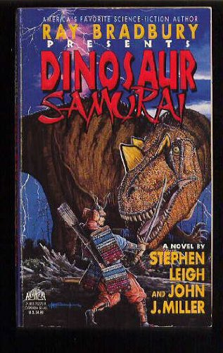 Ray Bradbury Presents: Dinosaur Samurai : A Novel (038076279X) by Stephen Leigh; John J. Miller; Brian Franczak