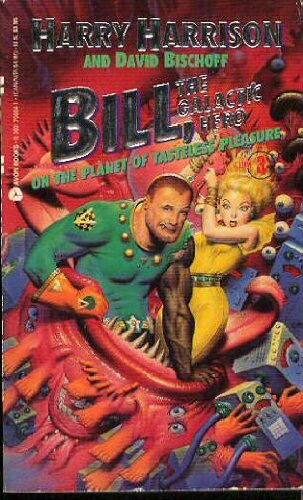 9780380763696: Bill, the Galactic Hero on the Planet of Tasteless Pleasure