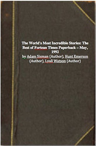 The World's Most Incredible Stories: The Best of Fortean Times (0380767546) by Adam Sisman; Hunt Emerson; Lyall Watson