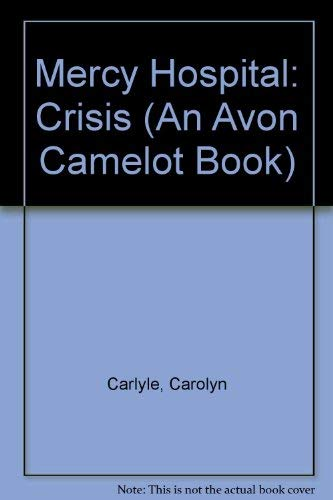 Mercy Hospital: Crisis (An Avon Camelot Book): Carlyle, Carolyn