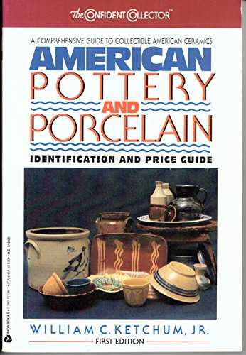 American Pottery and Porcelain: Identification and Price: Ketchum, William C.,