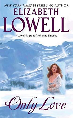 Only Love: Lowell, Elizabeth (aka