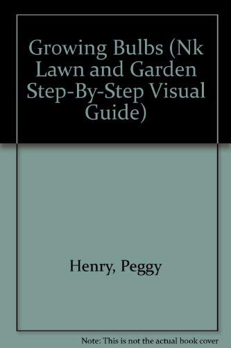 Growing Bulbs (Nk Lawn and Garden Step-By-Step: Peggy Henry, Saxon