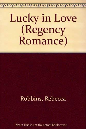 Lucky in Love (Regency Romance): Robbins, Rebecca