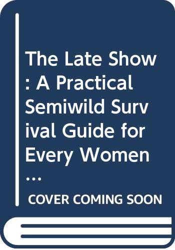 The Late Show: A Practical Semiwild Survival Guide for Every Women in Her Prime or Approaching It (0380776545) by Brown, Helen Gurley