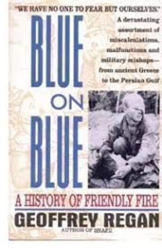 Blue on Blue: A History of Friendly Fire: Regan, Geoffrey