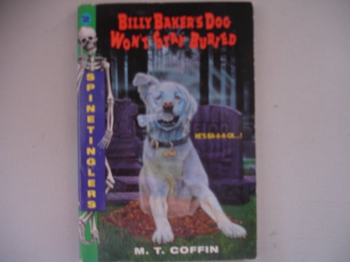 Billy Baker's Dog Won't Stay Buried (Spinetinglers,: Coffin, M. T.