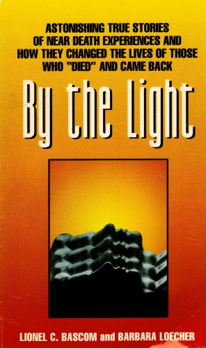 By the Light: Astonishing True Stories of Near Death Experiences: Bascom, Lionel C.; Loecher, ...