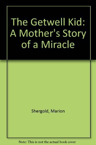 "The ""Getwell"" Kid: A Mother's Story of: Shergold, Marion; Cockerill,"