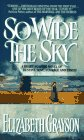 So Wide the Sky: A Heart-Soaring Novel of Destiny, Love, Courage and Family: Grayson, Elizabeth