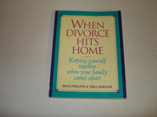 When Divorce Hits Home: Keeping Yourself Together When Your Family Comes Apart: Joselow, Beth; ...