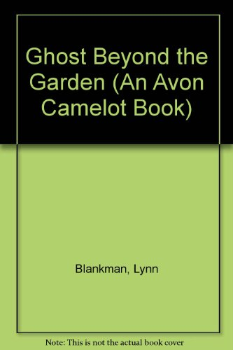 Ghost Beyond the Garden (An Avon Camelot Book): Blankman, Lynn