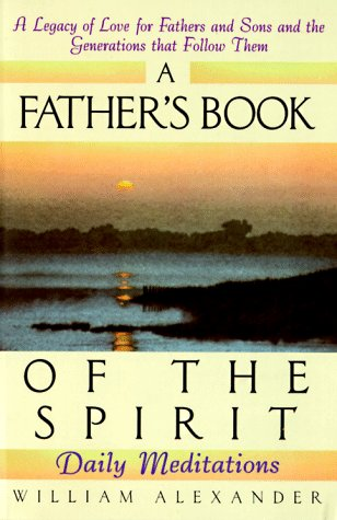 A Father's Book of the Spirit: Daily Meditations: Alexander, Bill