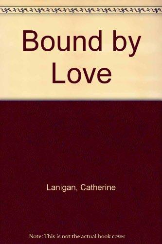 Bound by Love: Lanigan, Catherine