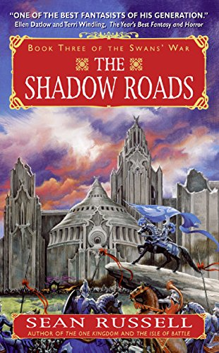 The Shadow Roads: Book Three of the Swans' War (038079229X) by Sean Russell