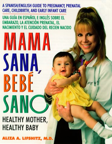 9780380792450: Mama Sana, Bebe Sano: Healthy Mother, Healthy Baby (A Spanish/English Guide to Pregnancy, Prenatal Care, Childbirth, and Early Infant Care)