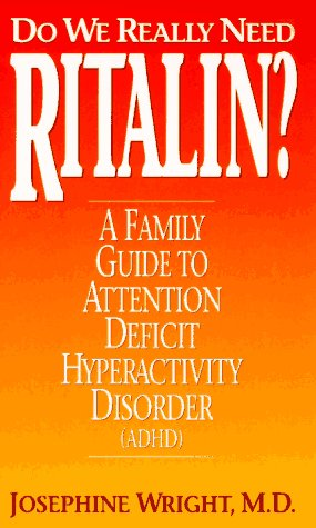 Do We Really Need Ritalin?: A Family Guide to Attention Deficit Hyperactivity Disorder (Adhd): ...