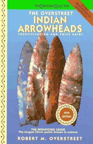 The Overstreet Indian Arrowheads: Identification and Price: Robert M. Overstreet