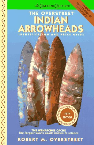 The Overstreet Indian Arrowheads: Identification and Price Guide (Official Overstreet Indian ...