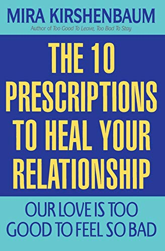 Our Love is Too Good to Feel So Bad: The 10 Prescriptions to Heal Your Relationship