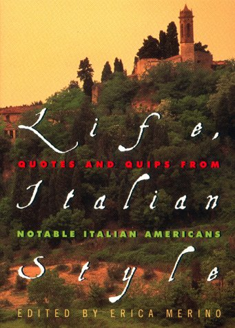 Life, Italian Style: Quotes And Quips From Notable Italian Americans: Merino, Erica