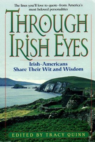 Through Irish Eyes: Irish-Americans Share Their Wit & Wisdom: Quinn, Tracy